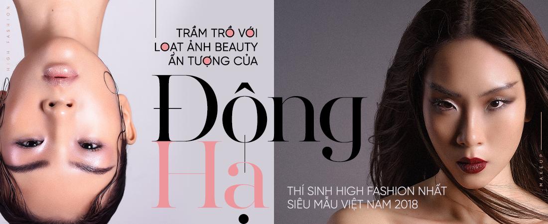 Trầm trồ với với loạt ảnh beauty ấn tượng của Đông Hạ - thí sinh high fashion nhất Siêu mẫu Việt Nam 2018