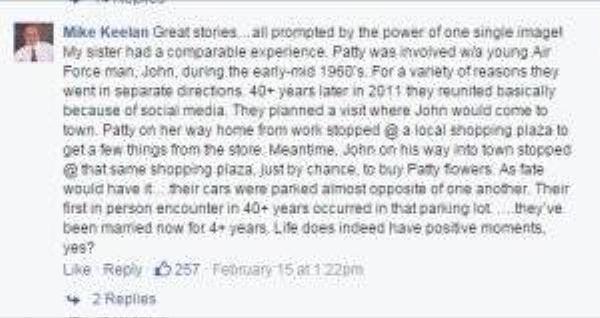 """""""Những câu chuyện tuyệt vời được khơi gợi bằng sức mạnh của một bức ảnh. Chị gái tôi cũng có một câu chuyện như thế. Patty từng yêu một người lính không quân trẻ tên John vào khoảng giữa những năm 1960. Vì nhiều lý do mà họ phải chia cắt nhau. Hơn 40 năm sau, vào năm 2011, họ gặp lại nhau nhờ mạng xã hội. Họ dự định sẽ gặp nhau khi John ghé qua thị trấn. Patty hôm ấy đang trên đường về từ nơi làm việc, cô ấy dừng lại ở một trung tâm mua sắm để mua vài thứ. Trong lúc đó, John đang trên đường tới thị trấn, dừng lại ở ngay trung tâm mua sắm đó để mua hoa cho Patty. Đúng là định mệnh, xe của họ đỗ đối diện nhau. Cuộc gặp gỡ sau 40 năm của họ lại xảy ra tại bãi đỗ xe ấy. Tới nay hai người đã lấy nhau được hơn 4 năm rồi. Cuộc sống thật sự có nhiều khoảnh khắc tích cực quá phải không?"""""""